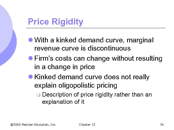 Price Rigidity l With a kinked demand curve, marginal revenue curve is discontinuous l