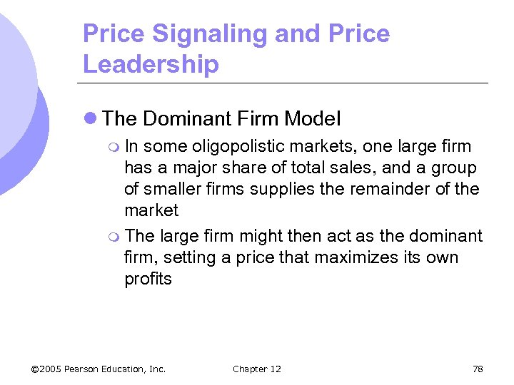Price Signaling and Price Leadership l The Dominant Firm Model m In some oligopolistic