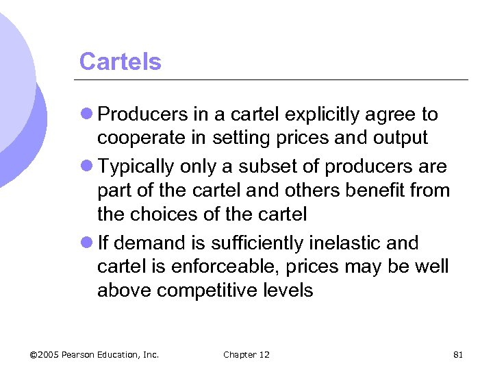 Cartels l Producers in a cartel explicitly agree to cooperate in setting prices and