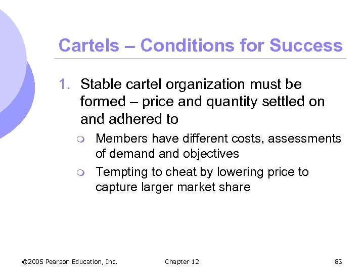 Cartels – Conditions for Success 1. Stable cartel organization must be formed – price