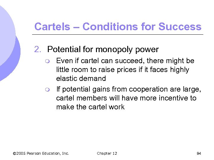 Cartels – Conditions for Success 2. Potential for monopoly power m m Even if
