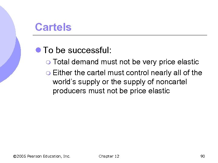 Cartels l To be successful: m Total demand must not be very price elastic