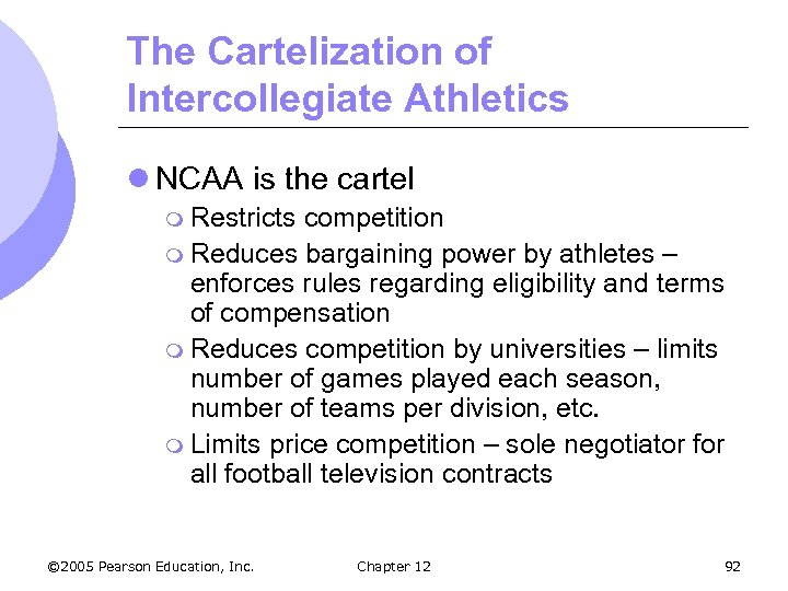 The Cartelization of Intercollegiate Athletics l NCAA is the cartel m Restricts competition m