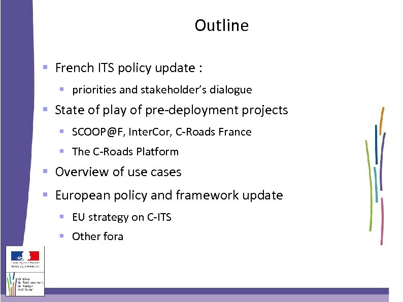 Outline French ITS policy update : priorities and stakeholder's dialogue State of play of