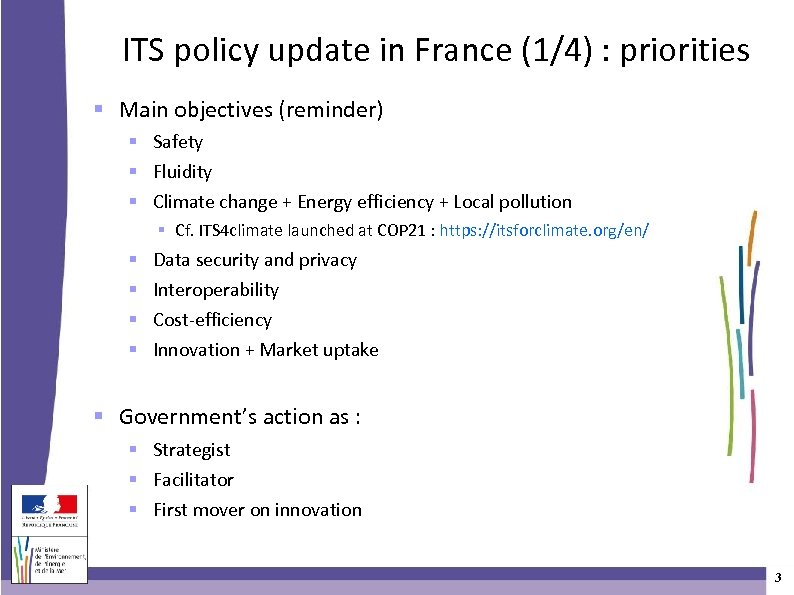 ITS policy update in France (1/4) : priorities Main objectives (reminder) Safety Fluidity Climate