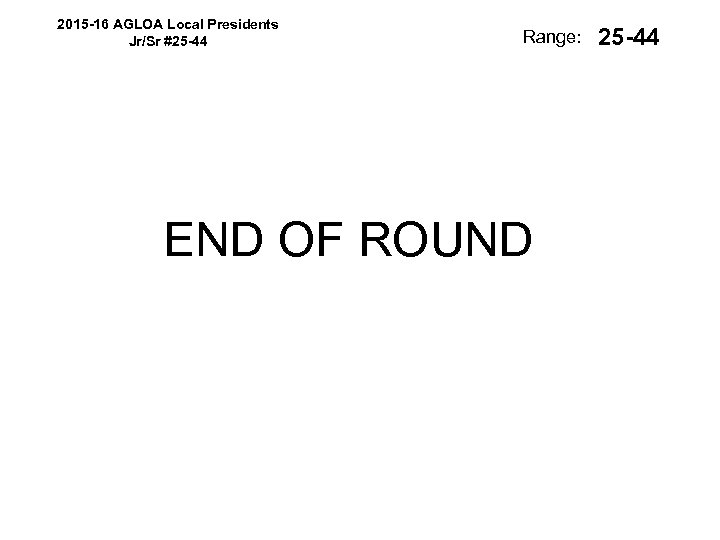 2015 -16 AGLOA Local Presidents Jr/Sr #25 -44 Range: END OF ROUND 25 -44