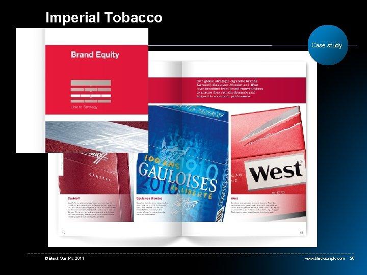 Imperial Tobacco Case study © Black Sun Plc 2011 www. blacksunplc. com 20
