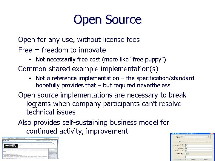 Open Source Open for any use, without license fees Free = freedom to innovate