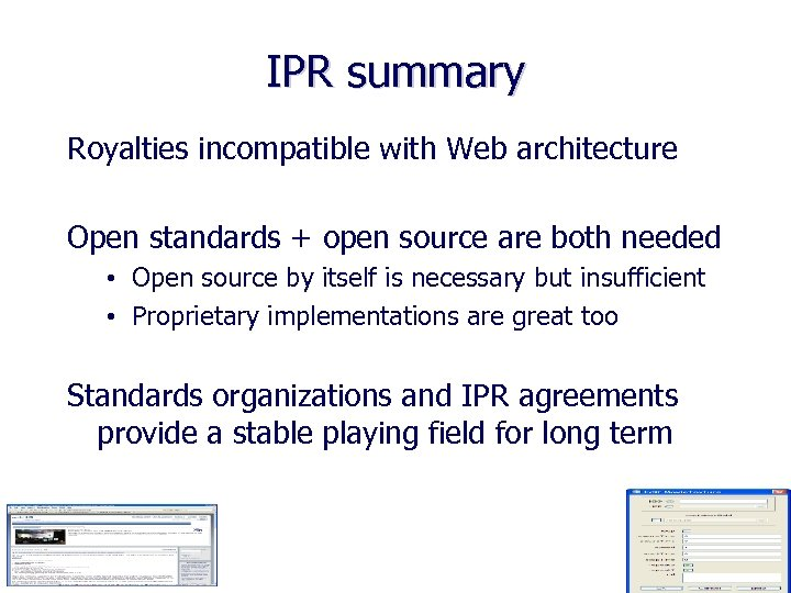 IPR summary Royalties incompatible with Web architecture Open standards + open source are both