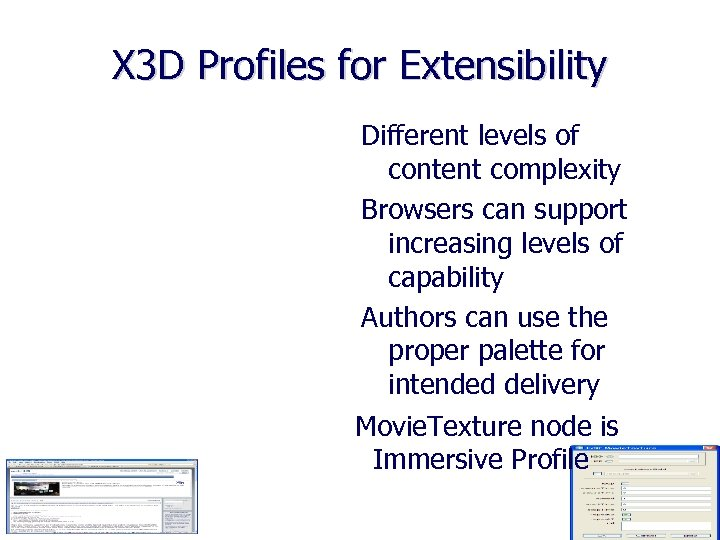 X 3 D Profiles for Extensibility Different levels of content complexity Browsers can support
