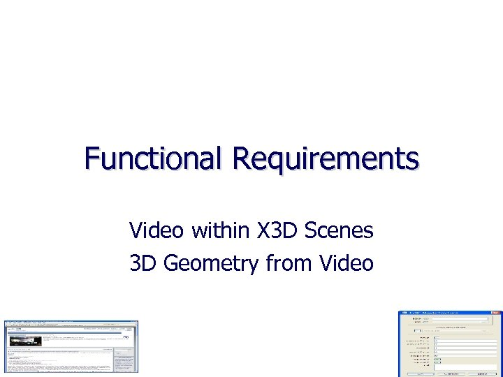 Functional Requirements Video within X 3 D Scenes 3 D Geometry from Video