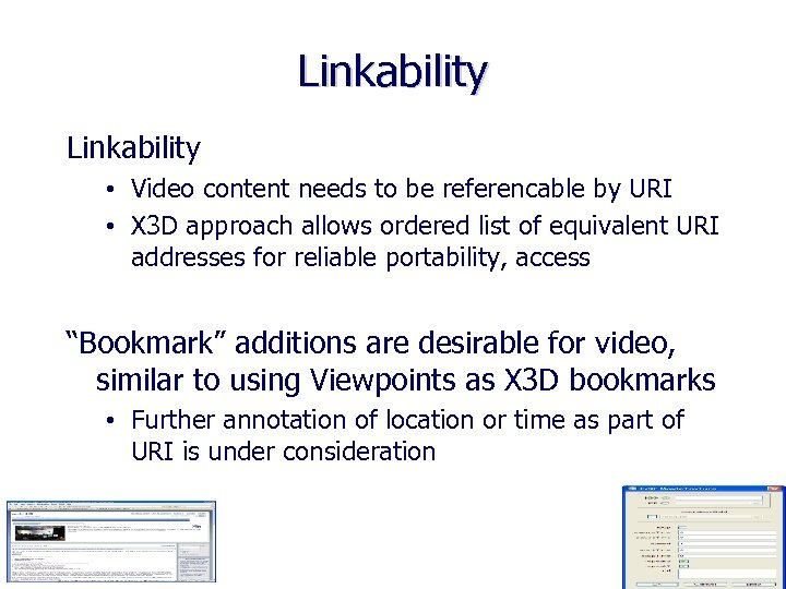 Linkability • Video content needs to be referencable by URI • X 3 D
