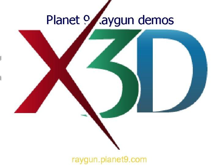 Planet 9 Raygun demos raygun. planet 9. com