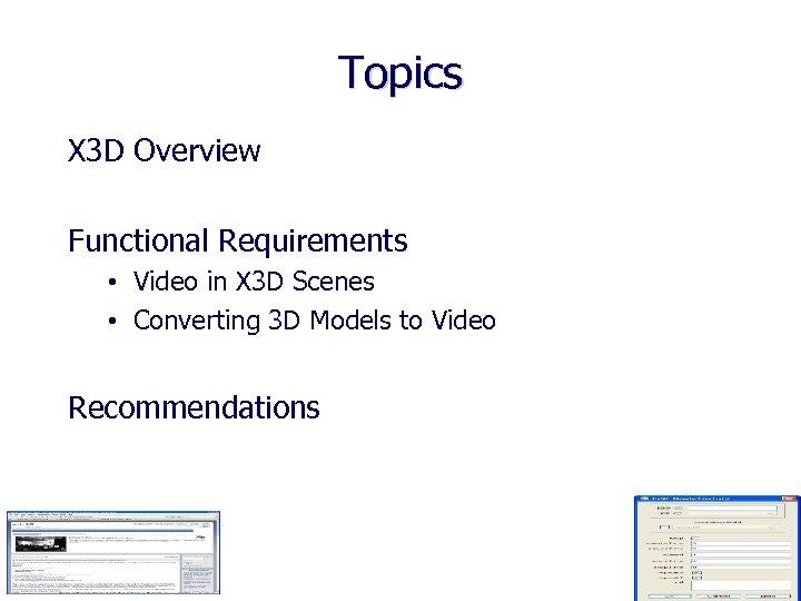Topics X 3 D Overview Functional Requirements • Video in X 3 D Scenes