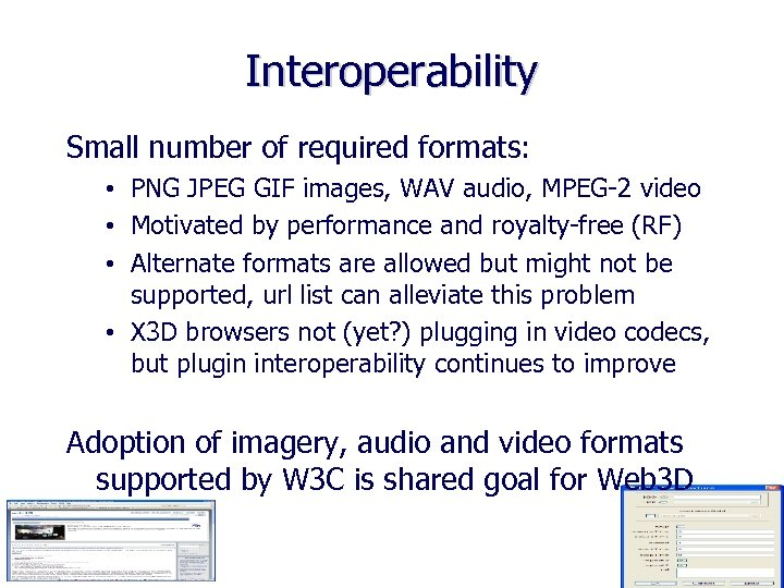 Interoperability Small number of required formats: • PNG JPEG GIF images, WAV audio, MPEG-2