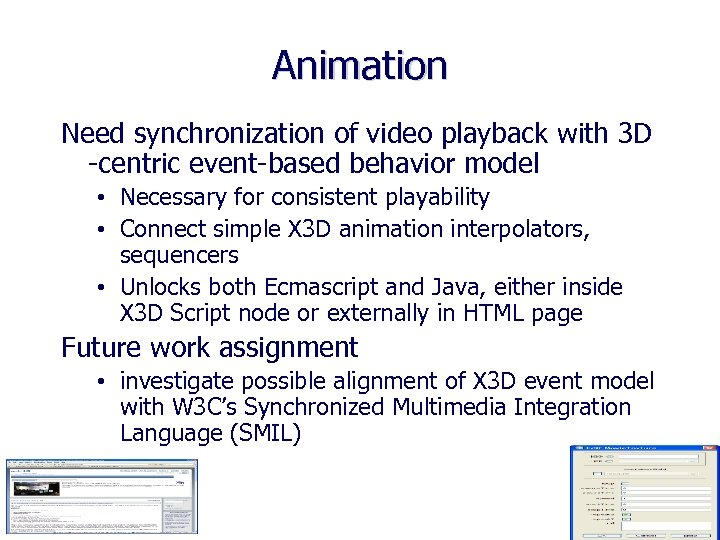 Animation Need synchronization of video playback with 3 D -centric event-based behavior model •
