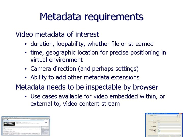 Metadata requirements Video metadata of interest • duration, loopability, whether file or streamed •