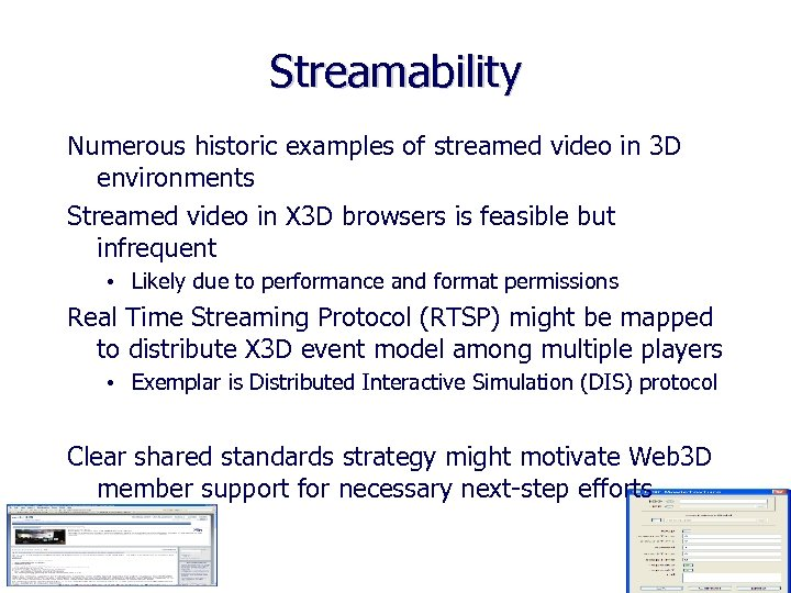 Streamability Numerous historic examples of streamed video in 3 D environments Streamed video in