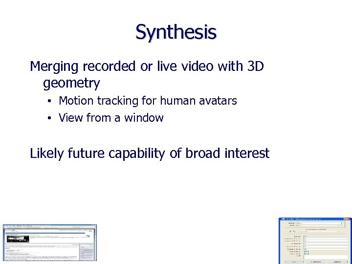 Synthesis Merging recorded or live video with 3 D geometry • Motion tracking for