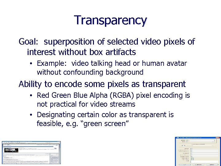 Transparency Goal: superposition of selected video pixels of interest without box artifacts • Example: