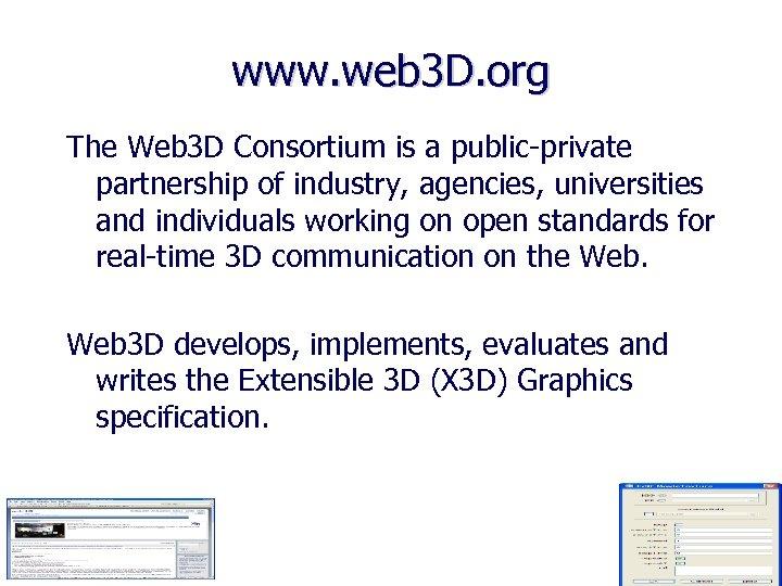 www. web 3 D. org The Web 3 D Consortium is a public-private partnership