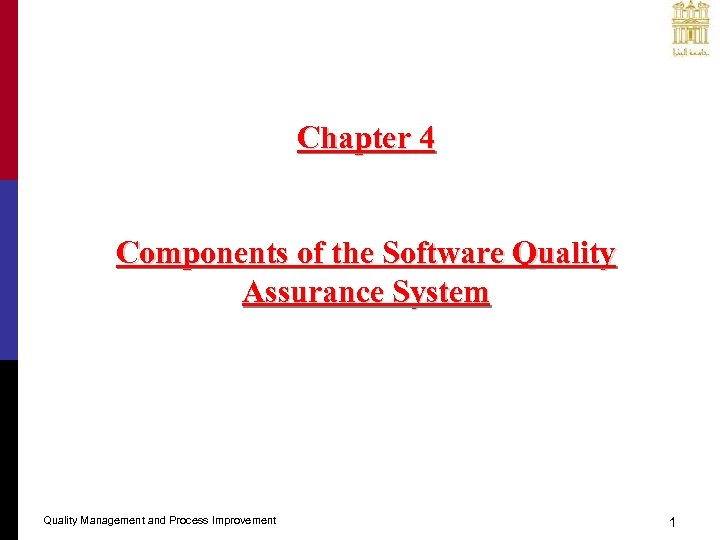 Chapter 4 Components of the Software Quality Assurance System Quality Management and Process Improvement