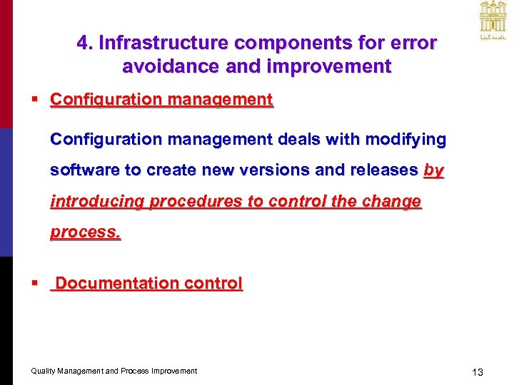 4. Infrastructure components for error avoidance and improvement § Configuration management deals with modifying