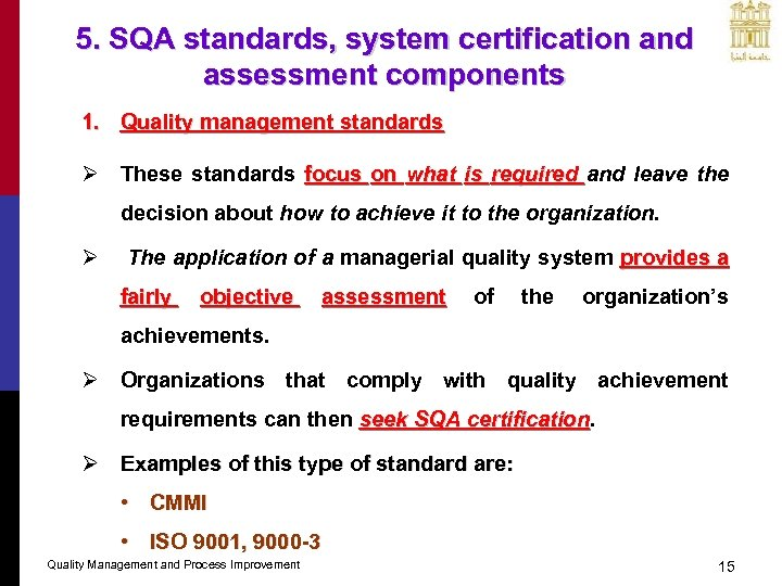 5. SQA standards, system certification and assessment components 1. Quality management standards Ø These