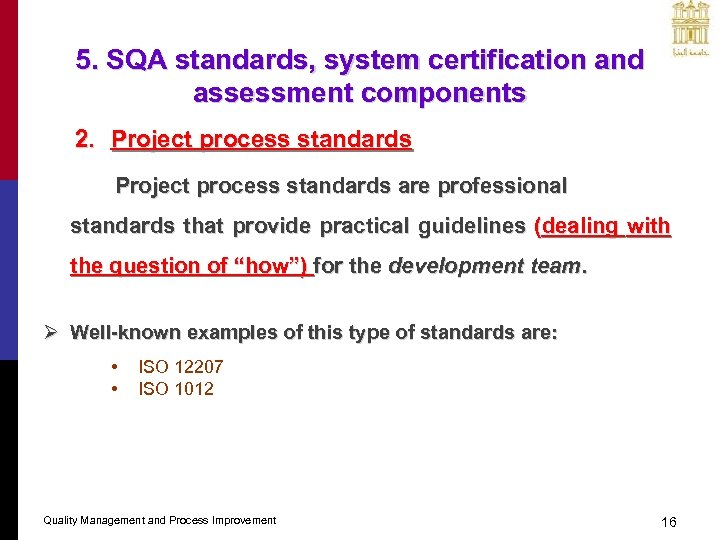 5. SQA standards, system certification and assessment components 2. Project process standards are professional