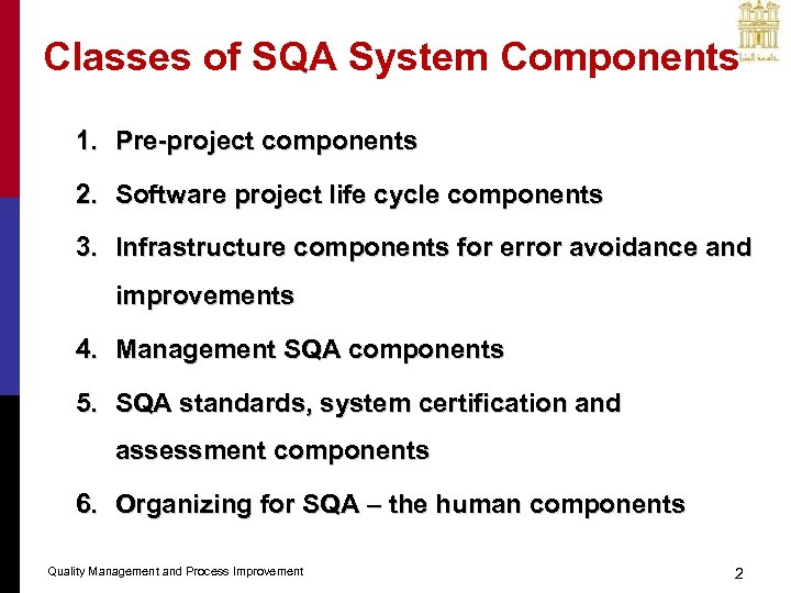 Classes of SQA System Components 1. Pre-project components 2. Software project life cycle components