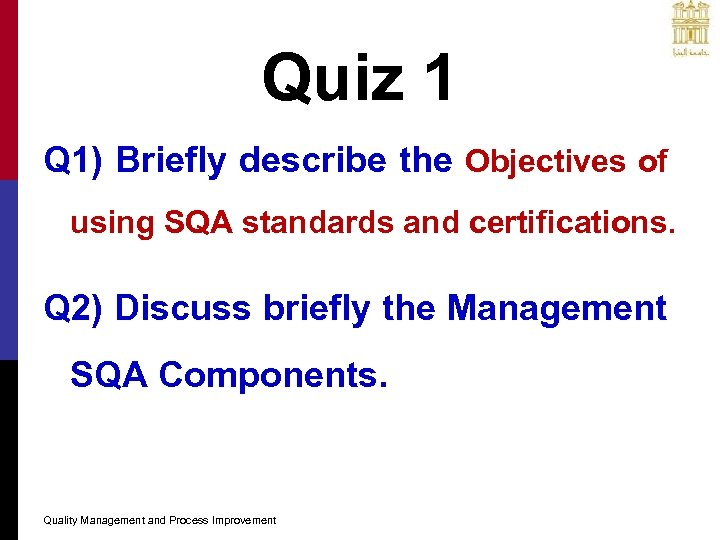 Quiz 1 Q 1) Briefly describe the Objectives of using SQA standards and certifications.