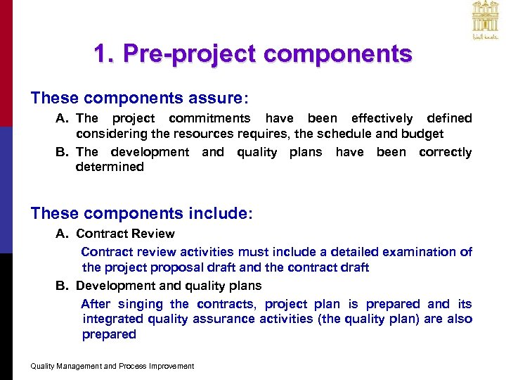 1. Pre-project components These components assure: A. The project commitments have been effectively defined