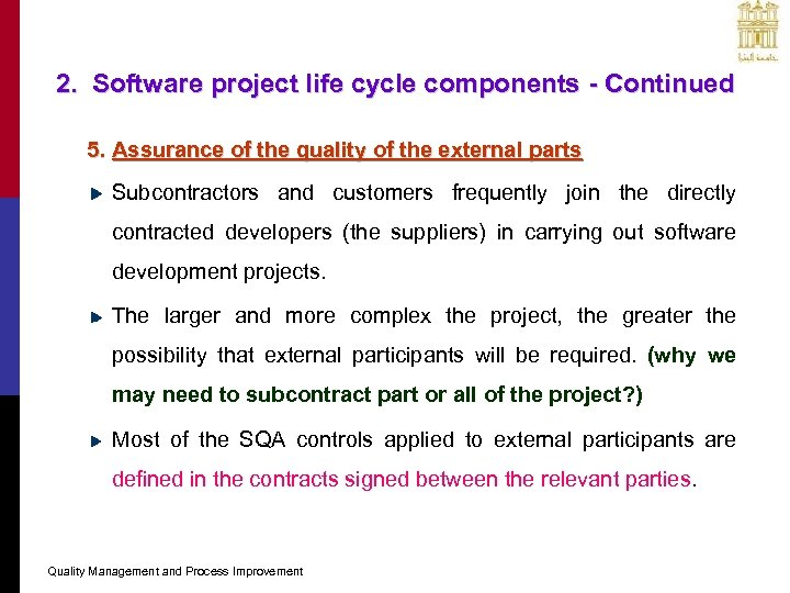 2. Software project life cycle components - Continued 5. Assurance of the quality of