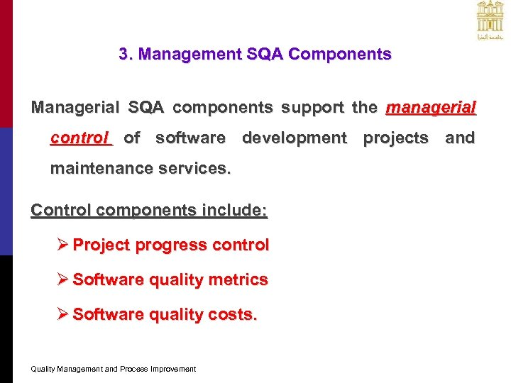 3. Management SQA Components Managerial SQA components support the managerial control of software development