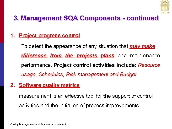 3. Management SQA Components - continued 1. Project progress control To detect the appearance