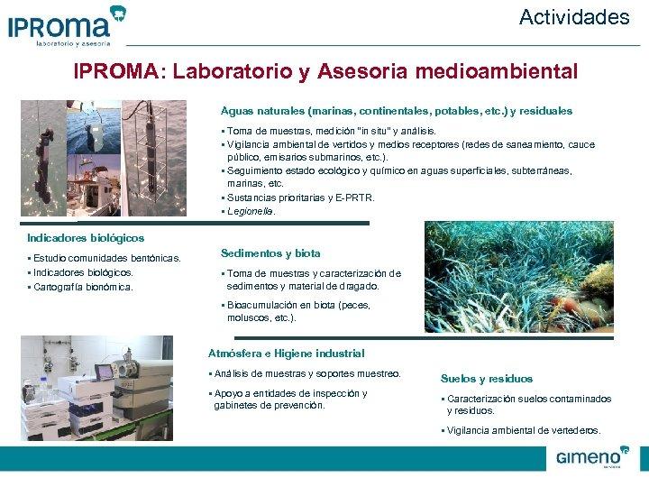 Actividades IPROMA: Laboratorio y Asesoria medioambiental Aguas naturales (marinas, continentales, potables, etc. ) y