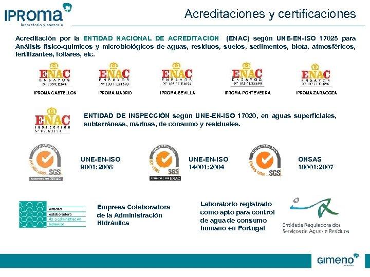 Acreditaciones y certificaciones Acreditación por la ENTIDAD NACIONAL DE ACREDITACIÓN (ENAC) según UNE-EN-ISO 17025