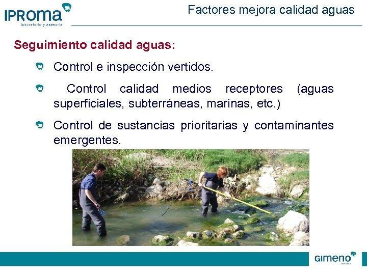 Factores mejora calidad aguas Seguimiento calidad aguas: Control e inspección vertidos. Control calidad medios