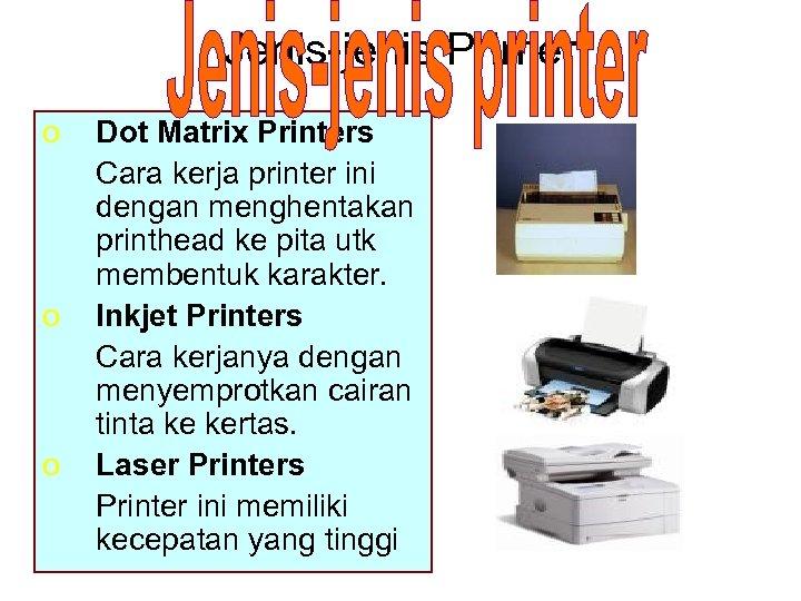 Jenis-jenis Printer o o o Dot Matrix Printers Cara kerja printer ini dengan menghentakan