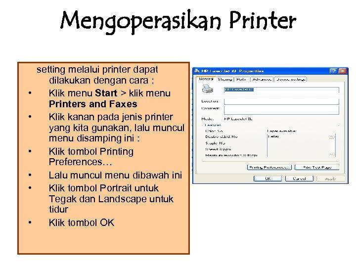 Mengoperasikan Printer • • • setting melalui printer dapat dilakukan dengan cara : Klik