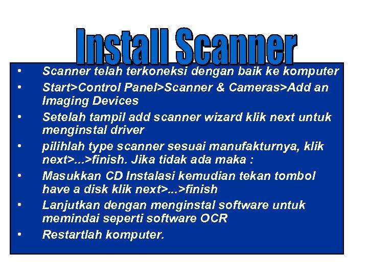 • • Scanner telah terkoneksi dengan baik ke komputer Start>Control Panel>Scanner & Cameras>Add
