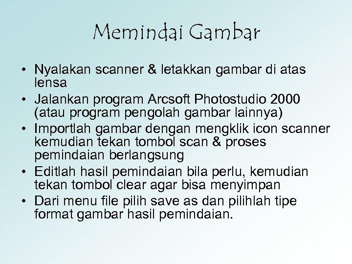 Memindai Gambar • Nyalakan scanner & letakkan gambar di atas lensa • Jalankan program