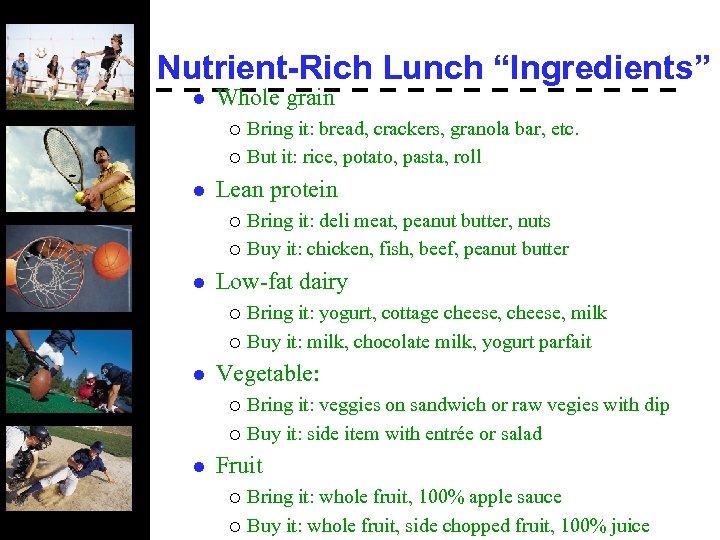 "Nutrient-Rich Lunch ""Ingredients"" l Whole grain Bring it: bread, crackers, granola bar, etc. ¡"