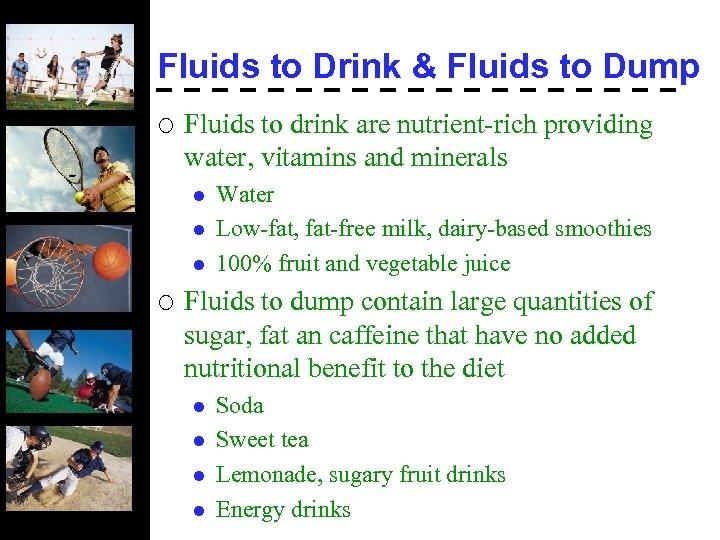 Fluids to Drink & Fluids to Dump ¡ Fluids to drink are nutrient-rich providing