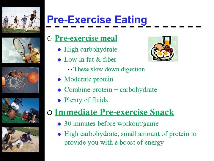 Pre-Exercise Eating ¡ Pre-exercise meal l l High carbohydrate Low in fat & fiber