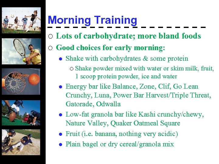 Morning Training ¡ Lots of carbohydrate; more bland foods ¡ Good choices for early