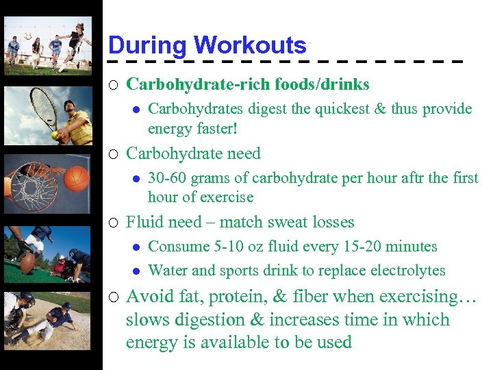 During Workouts ¡ Carbohydrate-rich foods/drinks l ¡ Carbohydrate need l ¡ 30 -60 grams