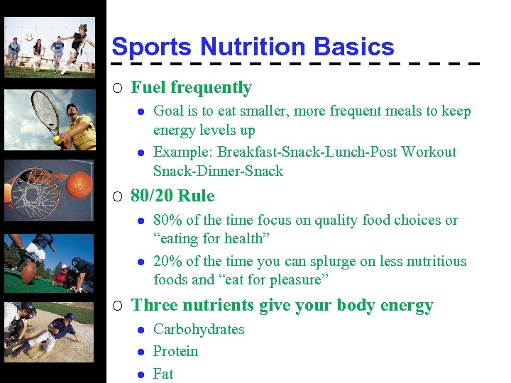 Sports Nutrition Basics ¡ Fuel frequently l l ¡ 80/20 Rule l l ¡