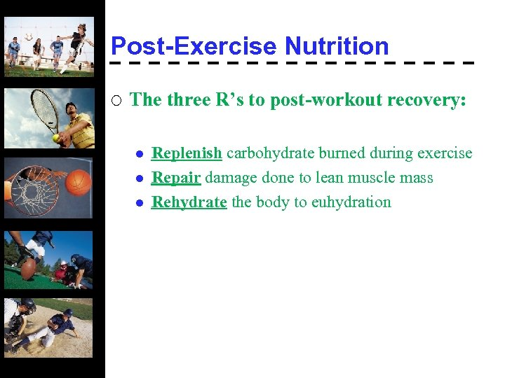 Post-Exercise Nutrition ¡ The three R's to post-workout recovery: l l l Replenish carbohydrate