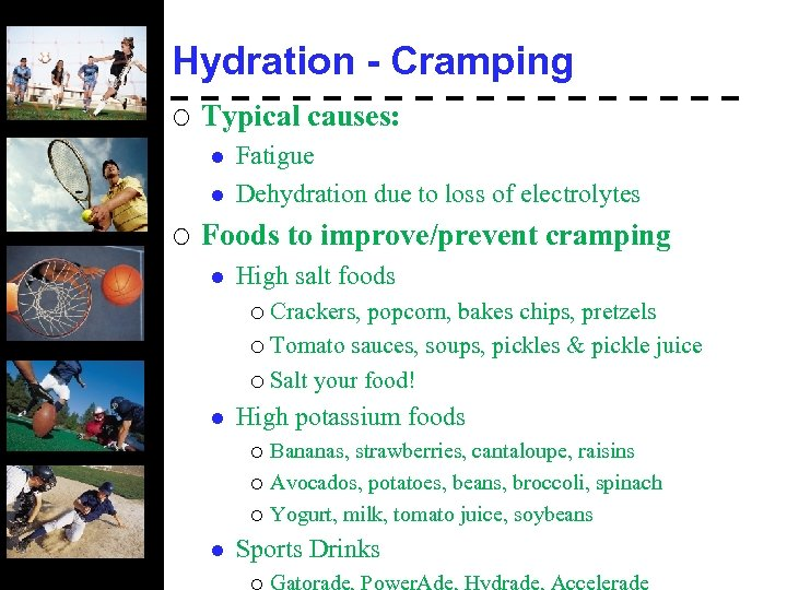Hydration - Cramping ¡ Typical causes: l l ¡ Fatigue Dehydration due to loss